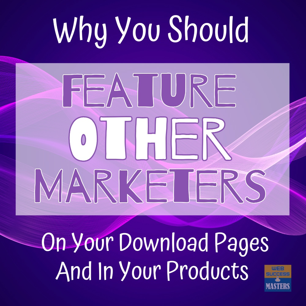 Why You Should Feature Other Marketers on Your Download Pages and In Your Products